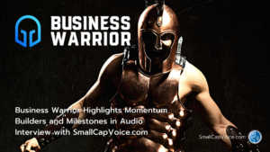 Business Warrior Highlights Momentum Builders and Milestones in Audio Interview with SmallCapVoice.com