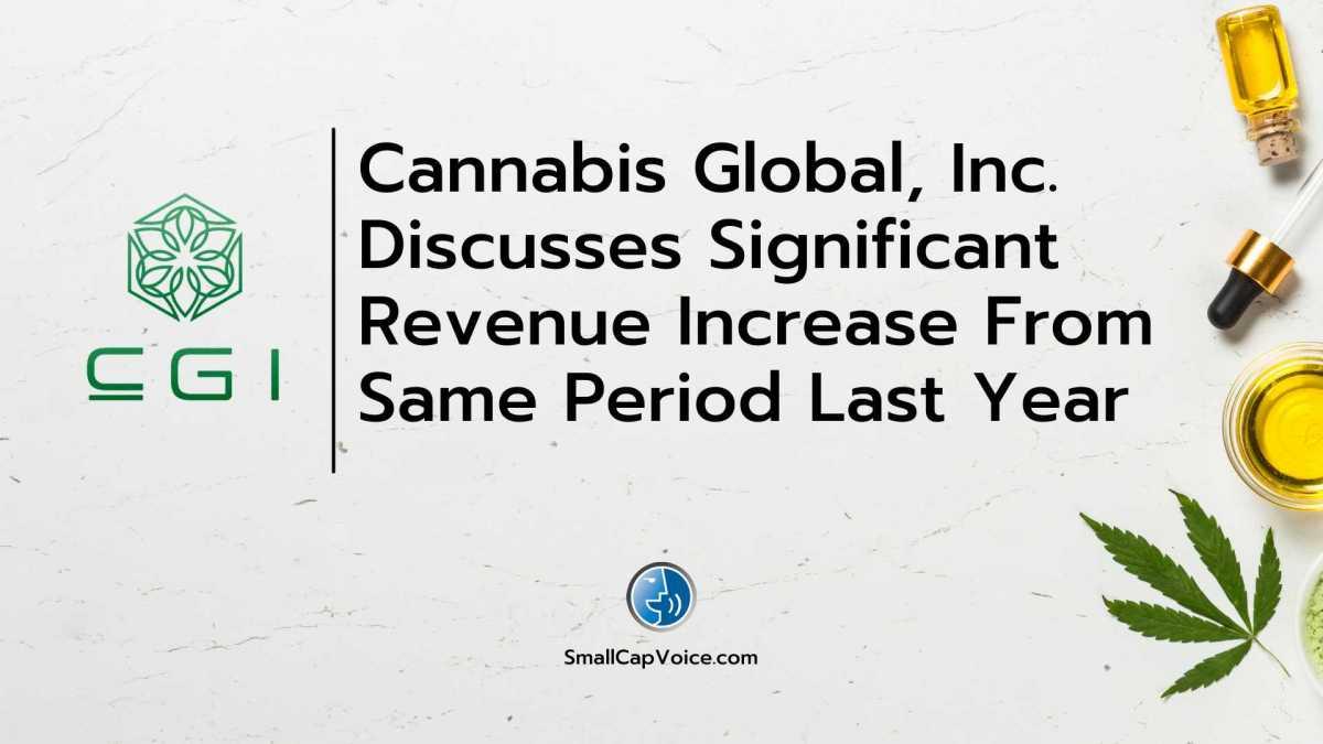 Cannabis Global, Inc discuses revenue increase
