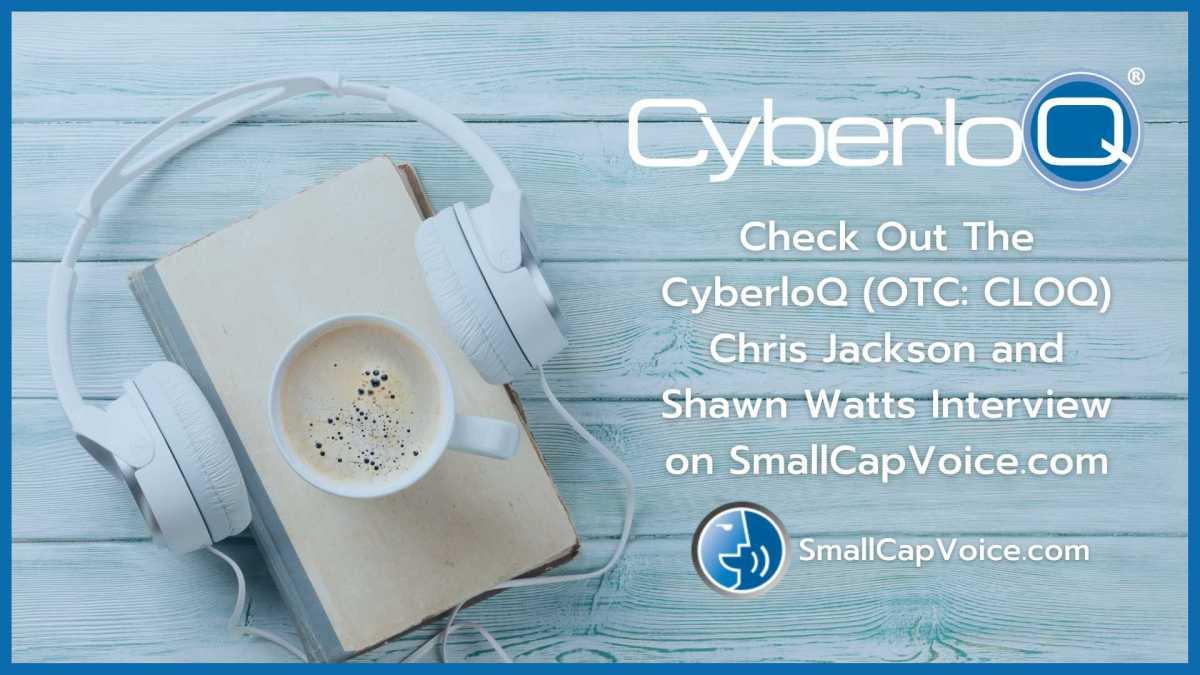 cyberloQ check out the cyberloQ chris jackson and shawn watts intervie on www.smallcapvoice.com